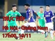 TRỰC TIẾP bóng đá Hà Nội - Quảng Nam: Mệnh lệnh phải thắng