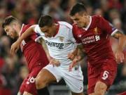 """Sevilla - Liverpool: Ác mộng """"xứ Bò tót"""", ngôi đầu khó giữ"""