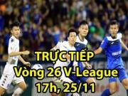 TRỰC TIẾP vòng 26 V-League: Siêu kịch tính tại Cẩm Phả