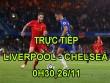 TRỰC TIẾP bóng đá Liverpool - Chelsea: Dậy sóng Anfield, đối đầu cân não