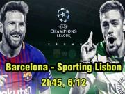 Barcelona - Sporting Lisbon: Nou Camp không hiếu khách, Messi mơ phép màu