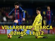 Villarreal - Barcelona: Thua Bóng vàng, Messi trút giận  Tàu ngầm vàng