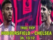 TRỰC TIẾP bóng đá Huddersfield - Chelsea: Willian đá chính thay Morata