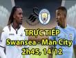 "TRỰC TIẾP Swansea - Man City:  "" Cú đấm ""  thứ 3"