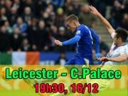 Leicester City - Crystal Palace: Áp sát Arsenal, chờ gây sốc Man City - MU