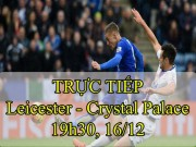 TRỰC TIẾP Leicester City - Crystal Palace: Benteke mở tỷ số