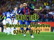 TRỰC TIẾP bóng đá Barcelona - Deportivo: Busquets dự bị, Messi xuất trận