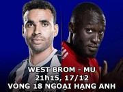 West Brom - MU: Không nhụt chí, quyết bám đuổi Man City