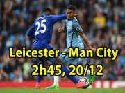 Leicester City - Man City:  Những mũi giáo  của Pep Guardiola