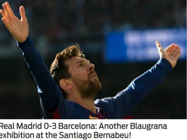 """Báo chí thế giới: Real tan nát, Barca thắng như """"giao hữu"""""""