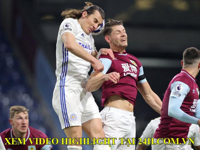 """Video Burnley - Leicester City: Siêu phẩm mãn nhãn, """"người nhện"""" trổ tài"""