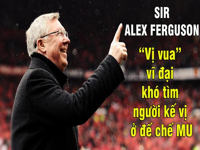 """Sir Alex Ferguson –  """"Vị vua"""" vĩ đại khó tìm người kế vị ở đế chế MU"""