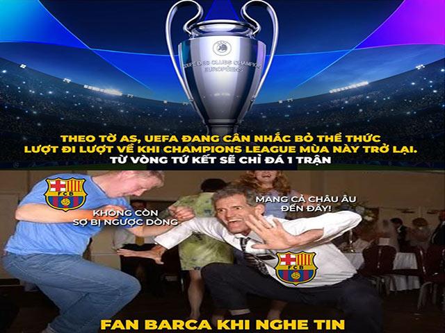 Ảnh chế: Fan Barca mừng rỡ khi UEFA dự kiến sửa luật knock-out cúp C1