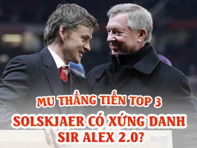 MU thẳng tiến mơ top 3: Solskjaer có xứng danh Sir Alex 2.0?