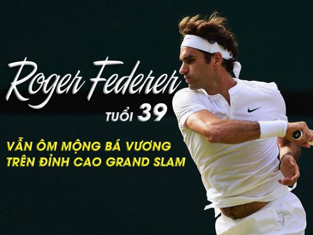 Federer tuổi 39 vẫn ôm mộng bá vương trên đỉnh cao Grand Slam
