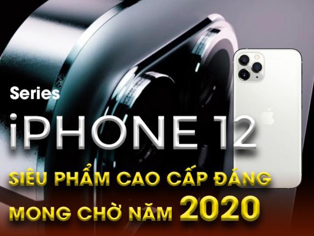 Bộ tứ iPhone 12 ra mắt: Liệu có phải siêu phẩm đáng mong chờ năm 2020?