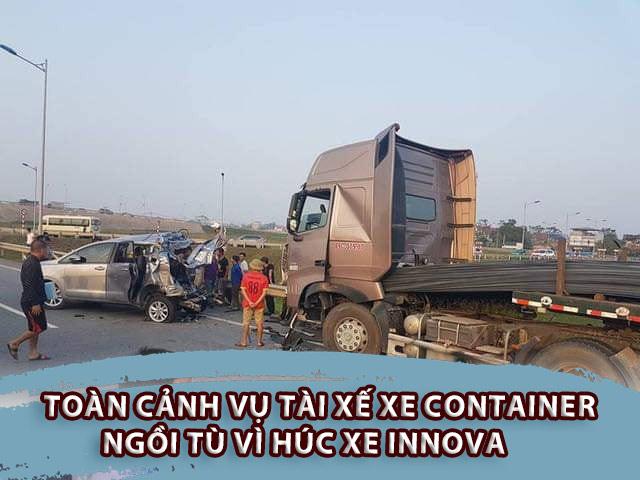Toàn cảnh vụ tài xế xe container ngồi tù vì húc xe Innova lùi trên cao tốc