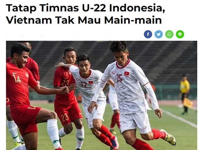 Báo Indonesia mạnh miệng tin U22 Việt Nam không muốn đá với U22 Indonesia