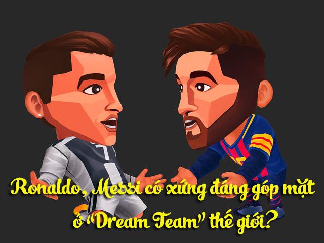 """Ronaldo, Messi có xứng đáng góp mặt ở """"Dream Team"""" thế giới?"""