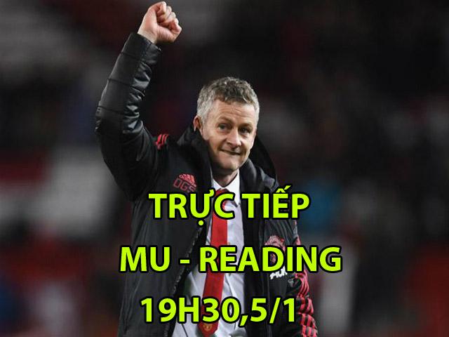 """Trực tiếp bóng đá MU - Reading: """"Thiên đường"""" thứ 5 của Solskjaer"""