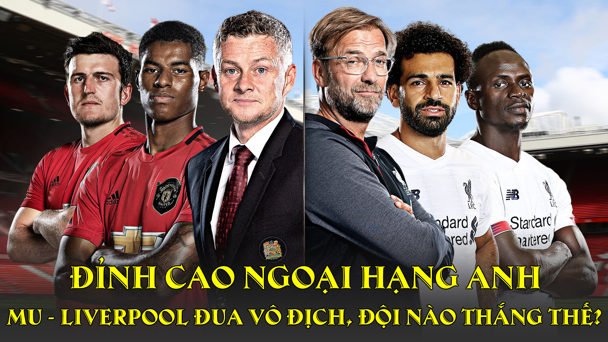 Đỉnh cao Ngoại Hạng Anh: MU - Liverpool đua vô địch, đội nào thắng thế? - 1