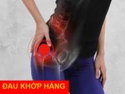 Tin tức sức khỏe - Đau nhức háng tận trong xương cần phải làm ngay điều này?
