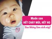 Tin tức sức khỏe - Hàng trăm nghìn mẹ Việt trị ho, sổ mũi cho con không kháng sinh thế nào?