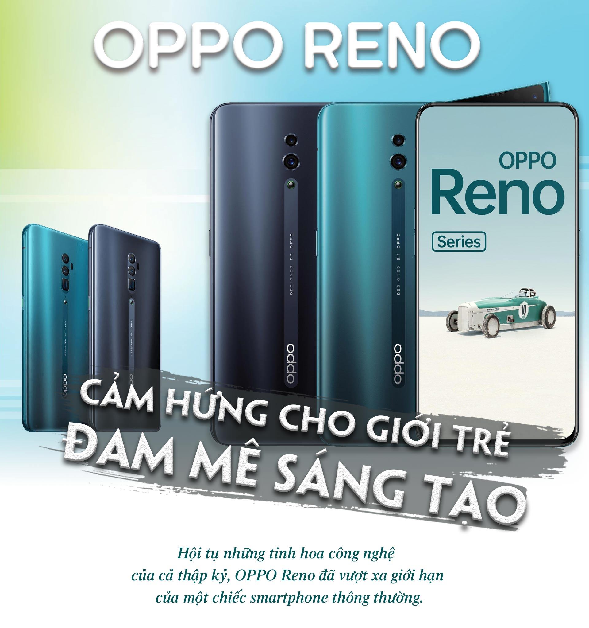 OPPO Reno: Smartphone sinh ra để truyền cảm hứng cho giới trẻ đam mê sáng tạo - 1