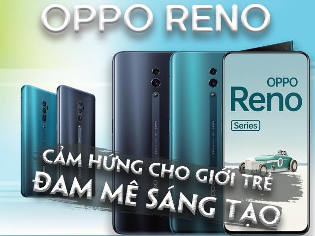 Thời trang Hi-tech - OPPO Reno: Smartphone sinh ra để truyền cảm hứng cho giới trẻ đam mê sáng tạo