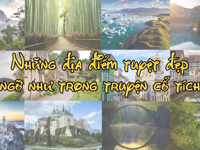 Du lịch - Những địa điểm tuyệt đẹp ngỡ như trong truyện cổ tích