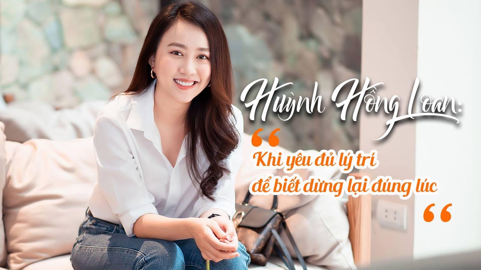 Huỳnh Hồng Loan: Khi yêu đủ lý trí để biết dừng lại đúng lúc - 1