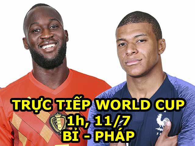 Trực tiếp World Cup, Pháp - Bỉ: Griezmann, Mbappe đại chiến Lukaku, Hazard