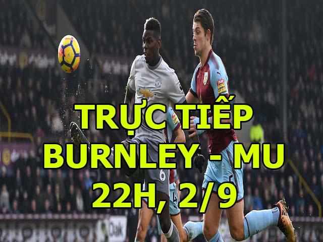 """Trực tiếp bóng đá Burnley - MU: """"Quỷ đỏ"""" xua đi ác mộng tháng 8"""
