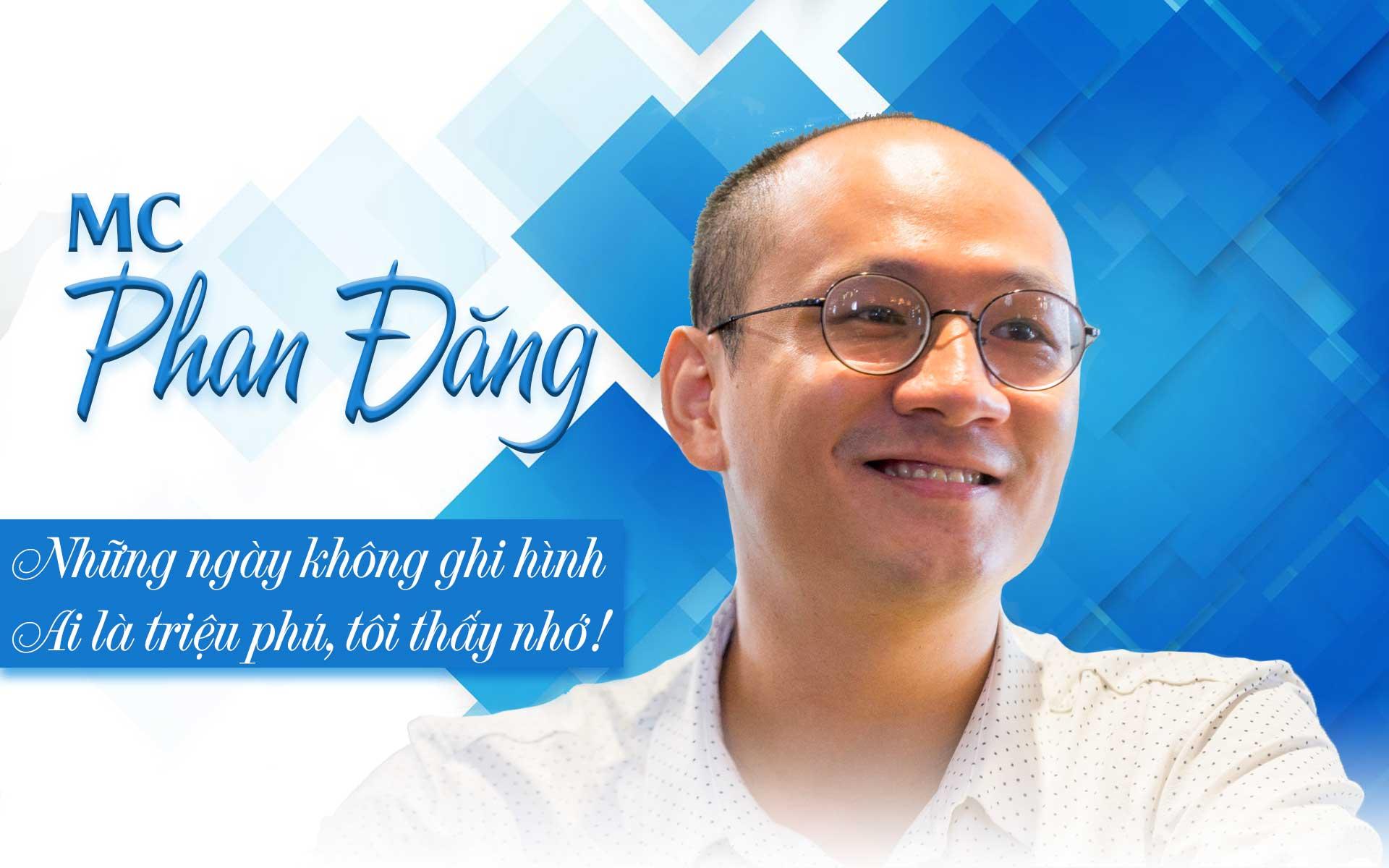 MC Phan Đăng: Những ngày không ghi hình Ai là triệu phú, tôi thấy nhớ! - 1