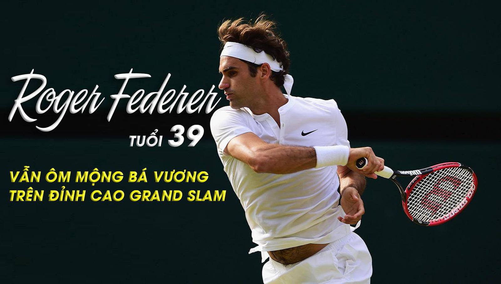 Federer tuổi 39 vẫn ôm mộng bá vương trên đỉnh cao Grand Slam - 1