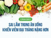 Tin tức sức khỏe - Cảnh báo: Sai lầm trong ăn uống khiến viêm đại tràng nặng hơn