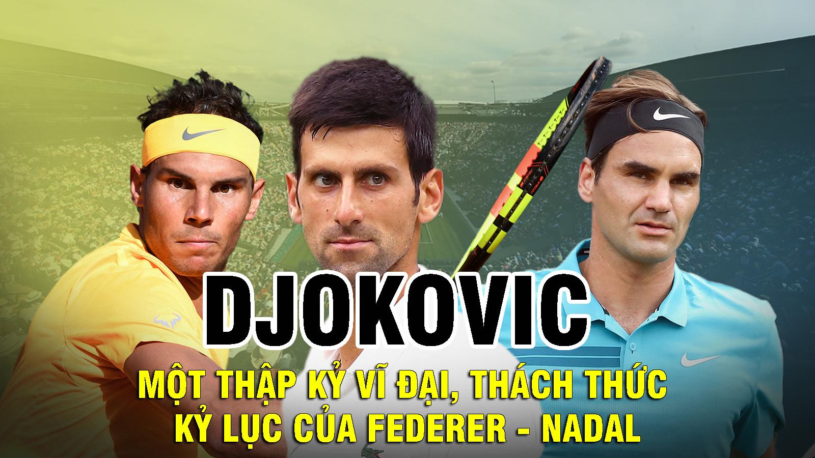 Djokovic: Một thập kỷ vĩ đại, thách thức kỷ lục của Federer - Nadal - 1